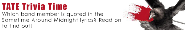 TATE Trivia Time Question: Which band member is quoted in the lyrics to Sometime Around Midnight?