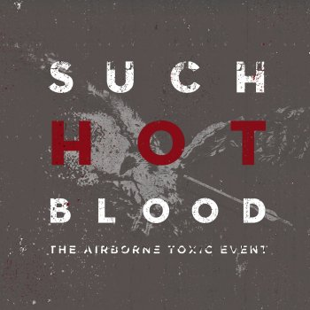 The Airborne Toxic Event, Such Hot Blood (European)
